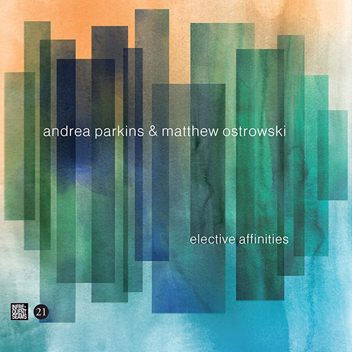 Parkins, Andrea / Matthew Ostrowski: Elective Affinities (Infrequent Seams Records)