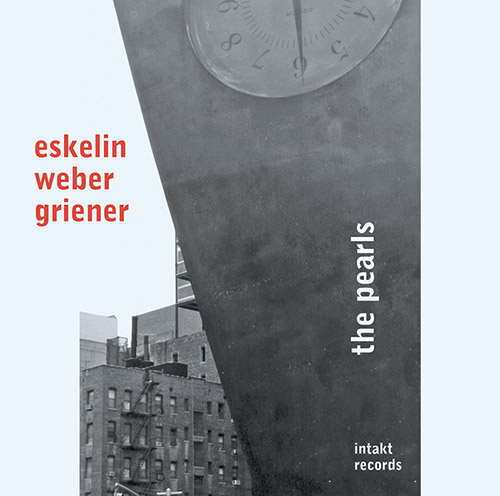 Eskelin, Ellery / Christian Weber / Michael Griener: The Pearls (Intakt)