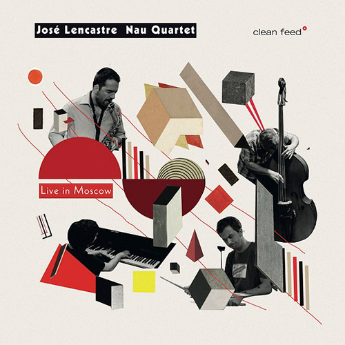 Lencastre, Jose Nau Quartet: Live in Moscow (Clean Feed)