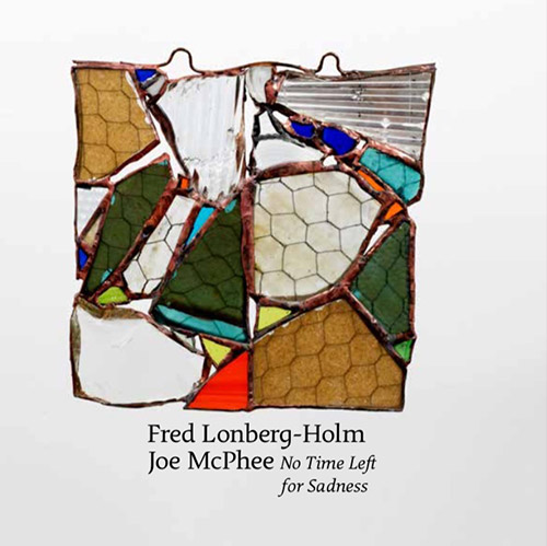 Lonberg-Holm, Fred / Joe McPhee: No Time Left for Sadness (Corbett vs. Dempsey)