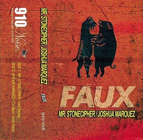 Mr. Stonecipher / Joshua Marquez: Faux [CASSETTE] (910 Noise)