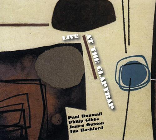 Dunmall, Paul / Phillip Gibbs / James Owston / Jim Bashford: Live At The Claptrap (FMR)
