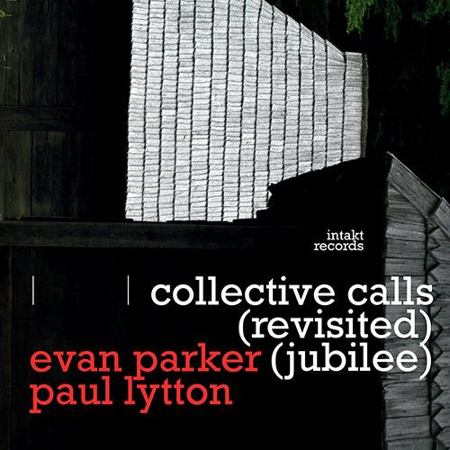Parker, Evan / Paul Lytton: Collective Calls (revisited) (jubilee) (Intakt)