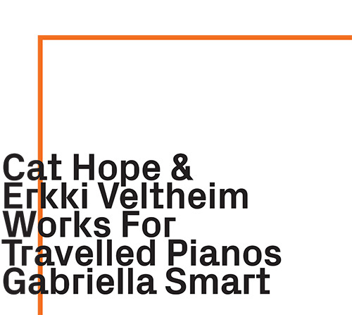 Hope, Cat / Erkki Veltheim: Works For Travelled Pianos (ezz-thetics by Hat Hut Records Ltd)