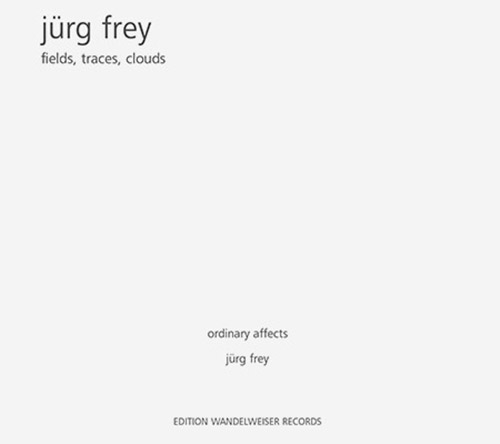 Frey, Jurg: Fields, Traces, Clouds (Edition Wandelweiser Records)