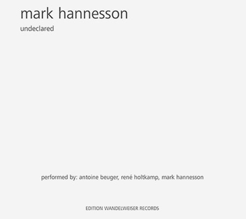Hannesson, Mark: Undeclared (Edition Wandelweiser Records)