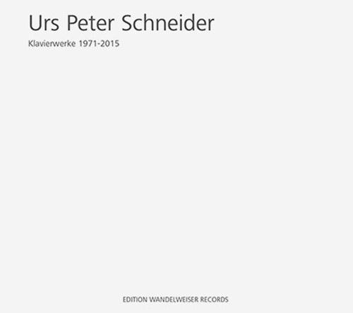 Schneider, Urs Peter : Klavierwerke 1971 - 2015 [2 CDs] (Edition Wandelweiser Records)