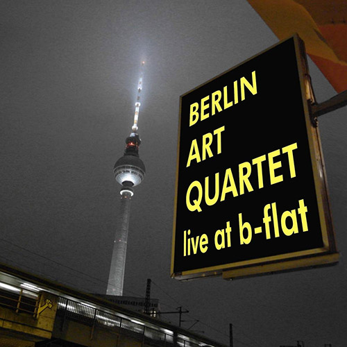 Berlin Art Quartet (Schubert / Bauer / Muller / Bruggemann): Live At B-Flat (Unisono Records)