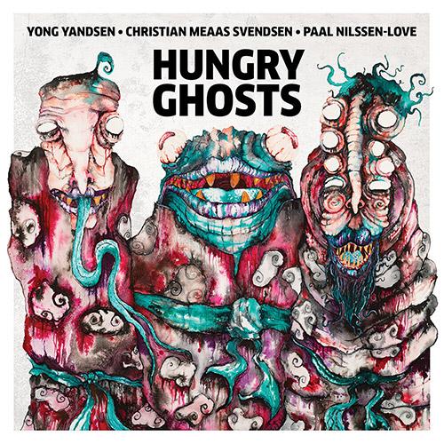 Yandsen, Yong / Christian Meaas Svendsen / Paal Nilssen-Love: Hungry Ghosts (Nakama Records)