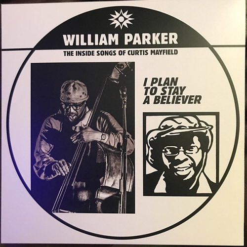 Parker, William: I Plan To Stay A Believer: The Inside Songs of Curtis Mayfield [VINYL] (Aum Fidelity)