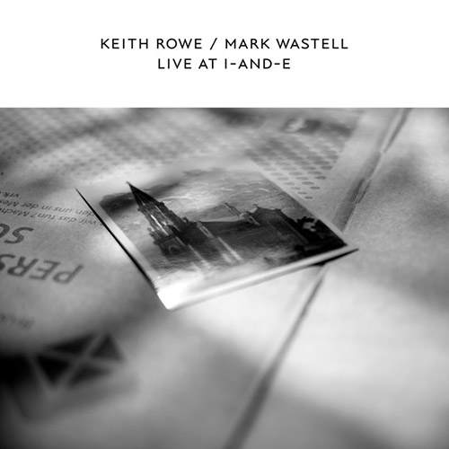 Rowe, Keith / Mark Wastell: Live At I-And-E [VINYL RSD] (Confront)