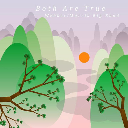 Webber / Morris Big Band: Both Are True (Greenleaf Music)