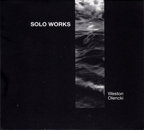 Olencki, Weston: Solo Works (Creative Sources)