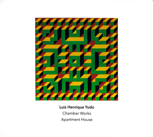Yudo, Luiz Henrique : Chamber Works' played by Apartment House (Another Timbre)