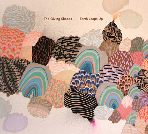 Giving Shapes, The (Robyn Jacob & Elisa Thorn): Earth Leaps Up (elsewhere)