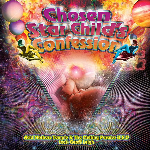 Acid Mothers Temple & The Melting Paraiso U.F.O. feat. Geoff Leigh : Chosen Star Child's Confession (RIOT SEASON)
