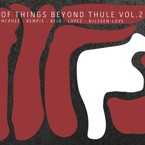McPhee / Rempis / Reid / Lopez / Nilssen-Love: Of Things Beyond Thule Vol. 2 (Aerophonic)