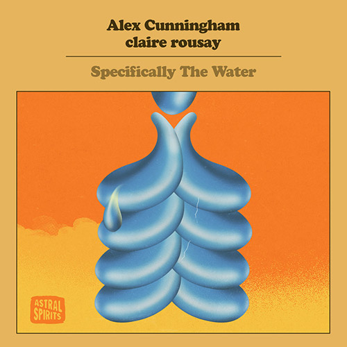 Cunningham, Alex / Claire Rousay: Specifically The Water (Astral Spirits)