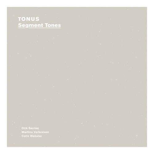 Tonus (Serries / Verhoeven / Webster): Segment Tones (A New Wave of Jazz)