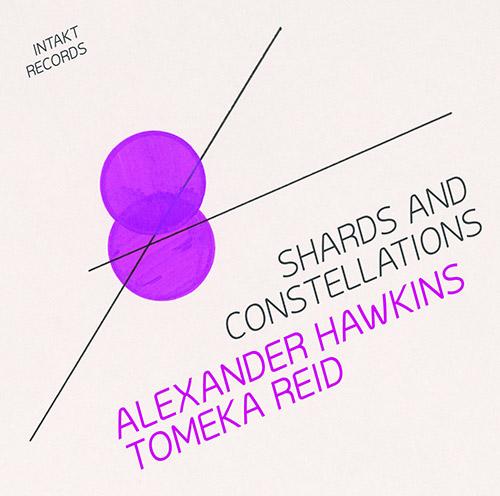 Hawkins, Alexander / Tomeka Reid : Shards & Constellations (Intakt)