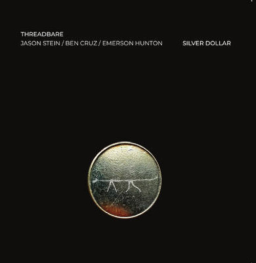 Threadbare (Jason Stein / Ben Cruz / Emerson Hunton): Silver Dollar (NoBusiness)