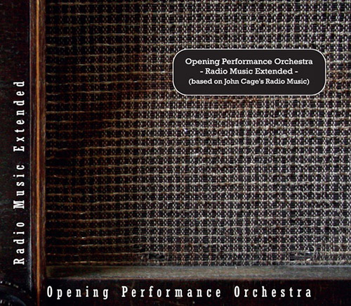 Opening Performance Orchestra: Radio Music Extended (Based on John Cage's Radio Music) (Sub Rosa)