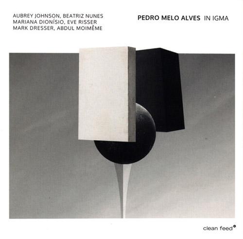 Alves, Pedro Melo (Johnson / Nunes / Dionisio / Risser / Dresser / Moieme / Alves): In Igma (Clean Feed)