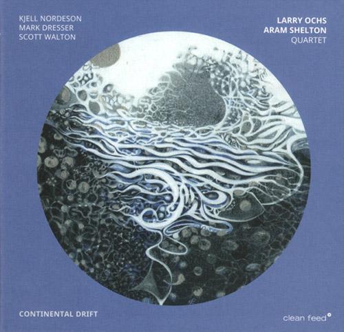 Ochs, Larry / Aram Shelton Quartet (w/ Nordeson / Dresser / Walton): Continental Drift (Clean Feed)