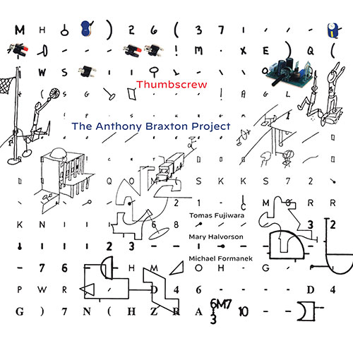 Thumbscrew (Fujiwara / Halvorson / Formanek): The Anthony Braxton Project (Cuneiform)