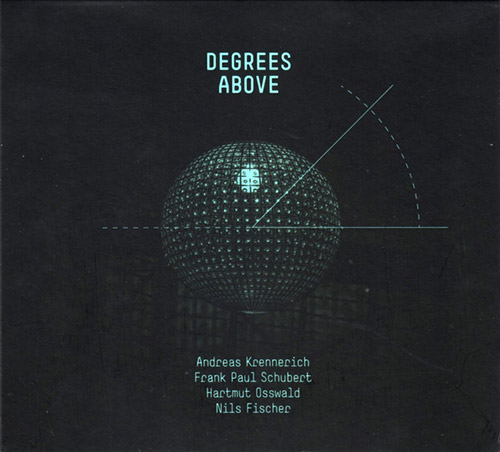Krennerich / Schubert / Osswald / Fischer: Degrees Above (Creative Sources)