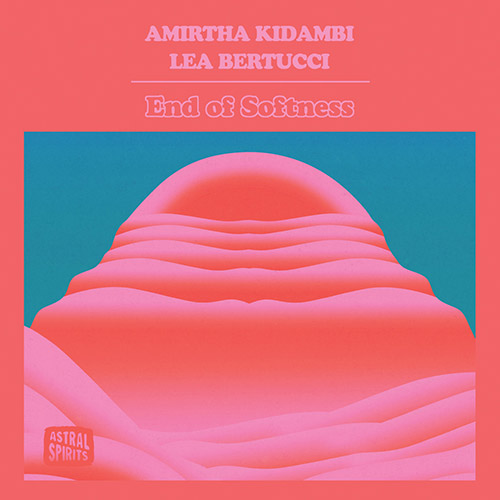 Kidambi, Amirtha / Lea Bertucci: End of Softness [CASSETTE w/ DOWNLOAD] (Astral Spirits)