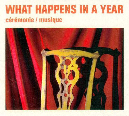 What Happens In A Year (Sinton / Neufeld / Merega): Ceremonie / Musique (FiP recordings)