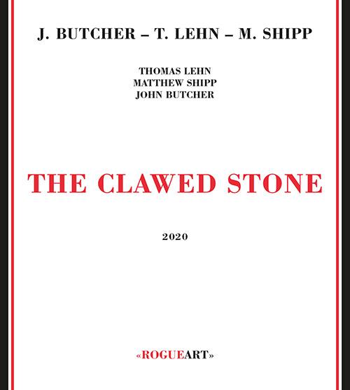 Butcher, John / Thomas Lehn / Matthew Shipp: The Clawed Stone (RogueArt)