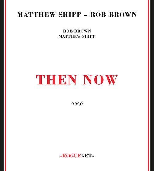 Shipp, Matthew / Rob Brown: Then Now (RogueArt)