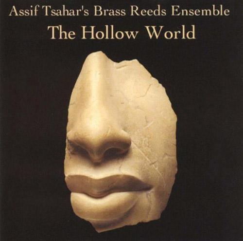 Tsahar, Assif Brass Reeds Ensemble: The Hollow World (Hopscotch Records)