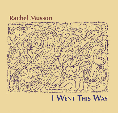 Musson, Rachel: I Went This Way (577 Records)