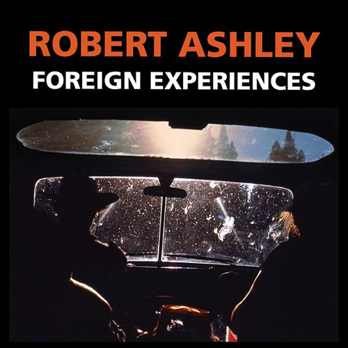 Ashley, Robert: Foreign Experiences (Lovely Music)