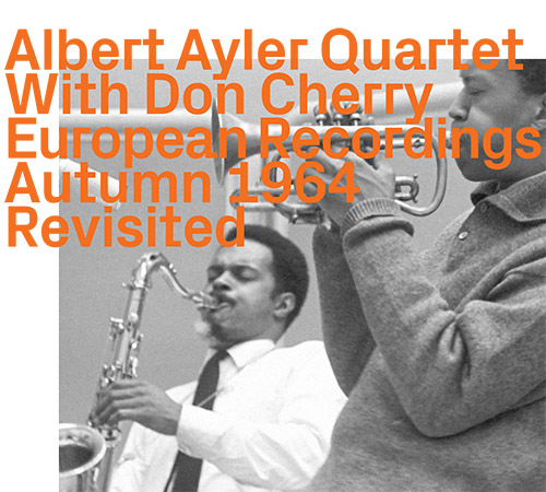 Ayler, Albert Quartet With Don Cherry: European Recordings Autumn 1964 (Revisited) [2 CDs] (ezz-thetics by Hat Hut Records Ltd)