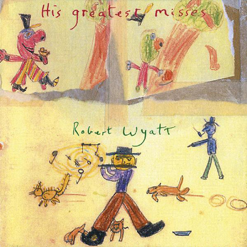 Wyatt, Robert: His Greatest Misses [VINYL + DOWNLOAD] (Domino Record Co.)