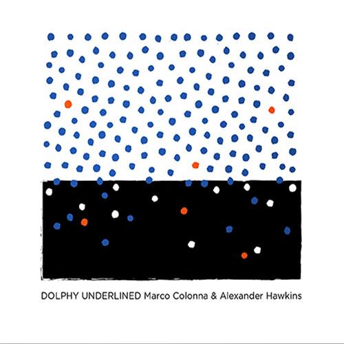 Colonna, Marco / Alexander Hawkins: Dolphy Underlined (Listen! Foundation (Fundacja Sluchaj!))