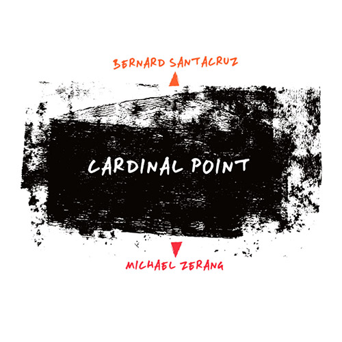 Santacruz, Bernard / Michael Zerang: Cardinal Point (Listen! Foundation (Fundacja Sluchaj!))
