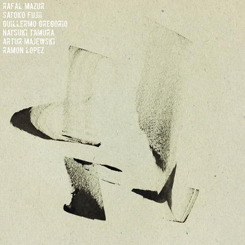 Mazur, Rafal (feat. Satoko Fujii / Guilleromo Gregorio / Ramon Lopez / Natsuki Tamura / Artur Majews (Listen! Foundation (Fundacja Sluchaj!))