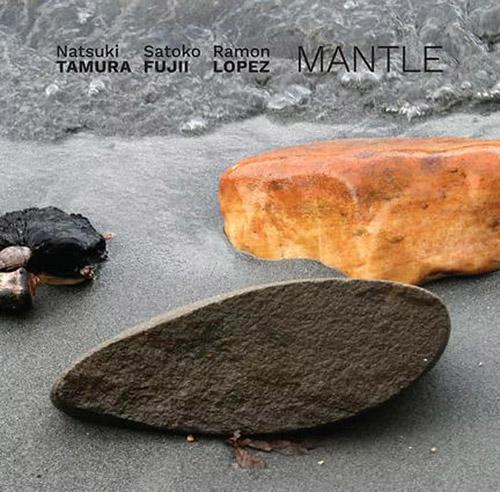 Tamura, Natsuki / Satoko Fujii / Ramon Lopez: Mantle (Not Two)