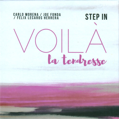 Step In (Carlo Morena / Joe Fonda / Felix Lecaros Herrera): Voila La Tendresse (Not Two)