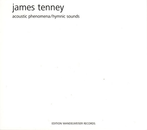 Tenney, James (Ensemble Open Music Gera): Acoustic Phenomena / Hymnic Sounds (Edition Wandelweiser Records)