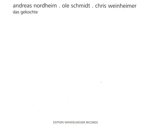 Nordheim / Schmidt / Weinheimer: Das Gekochte (Edition Wandelweiser Records)