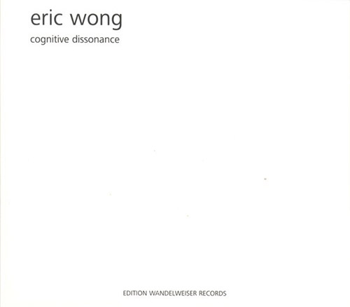 Wong, Eric: Cognitive Dissonance (Edition Wandelweiser Records)