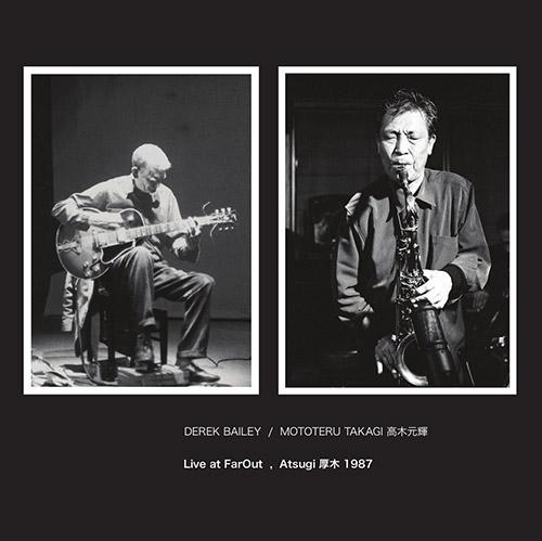 Bailey, Derek / Mototeru Takagi: Live At Farout, Atsugi 1987 (NoBusiness)