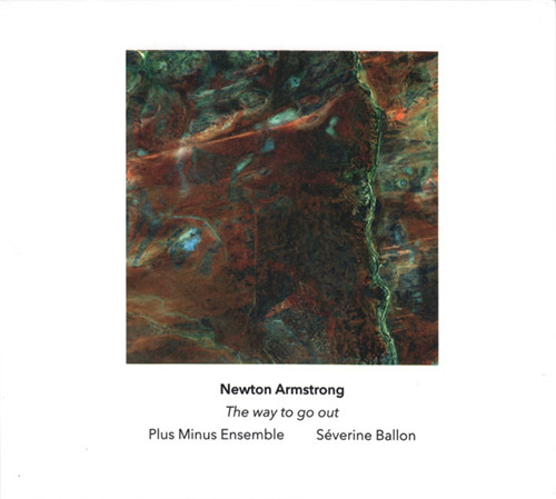 Armstrong, Newton: Plus Minus Ensemble; Severine Ballon: The Way To Go Out (Another Timbre)