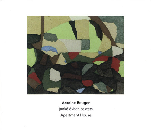 Beuger, Antoine / Apartment House: Jankelevitch Sextets (Another Timbre)